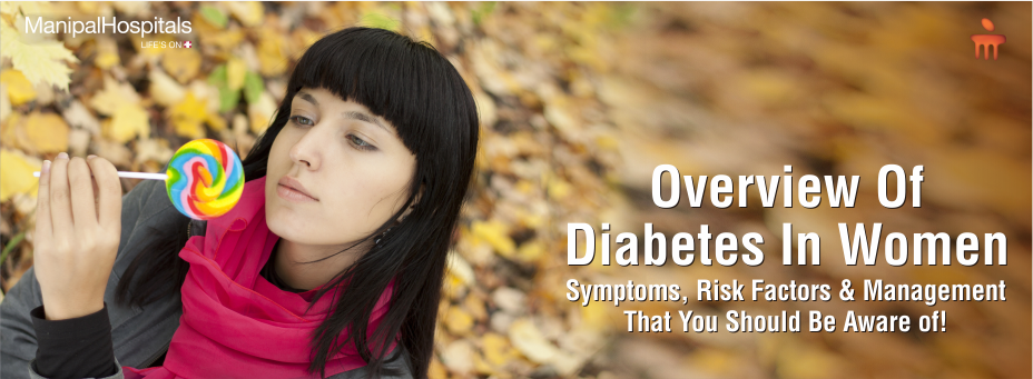 Overview Of Diabetes In Women: Symptoms, Risk Factors and Management That You Should Be Aware of!
