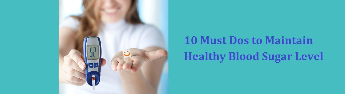 10 MUST DOS TO MAINTAIN HEALTHY BLOOD SUGAR LEVEL