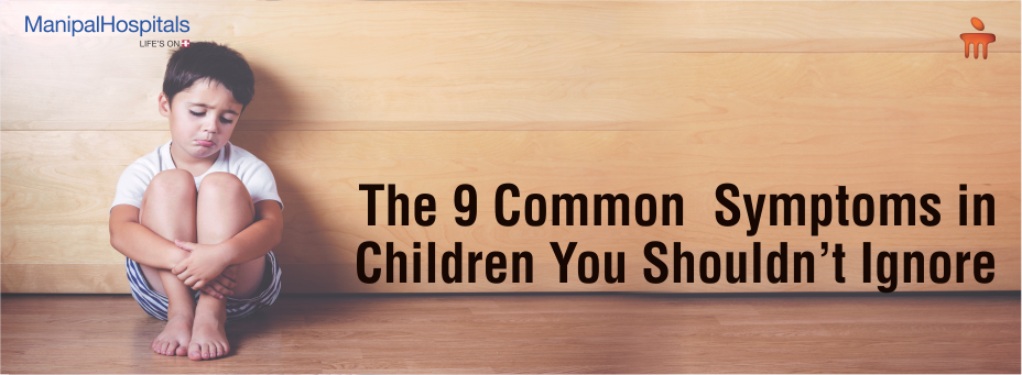The 9 Common Symptoms In Children You Shouldn't Ignore!