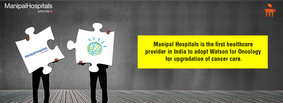 Manipal Hospitals Is The First Healthcare Provider In India To Adopt Watson For Oncology For Upgradation Of Cancer Care