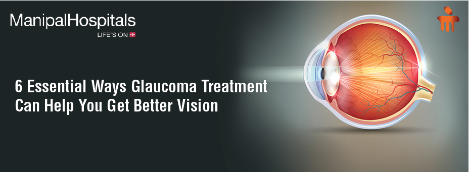 6 Essential Ways Glaucoma Treatment Can Help You Get Better Vision
