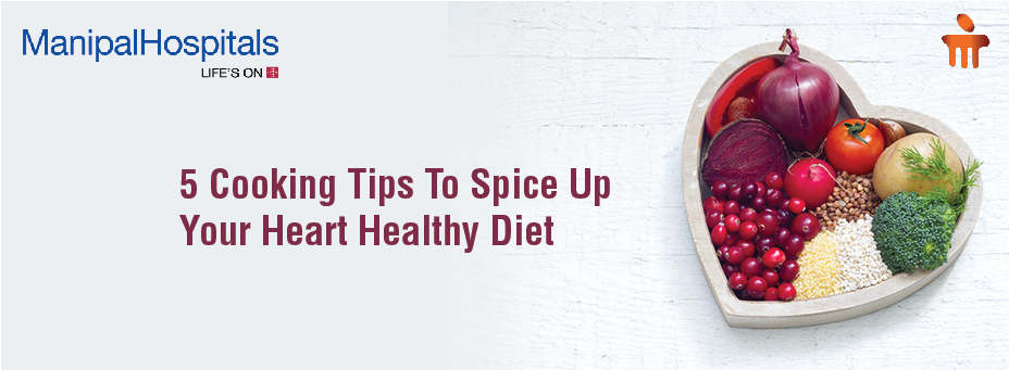 5 Cooking Tips To Spice Up Your Heart Healthy Diet