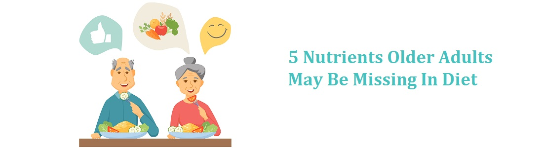 5 Nutrients Older Adults May Be Missing In Diet