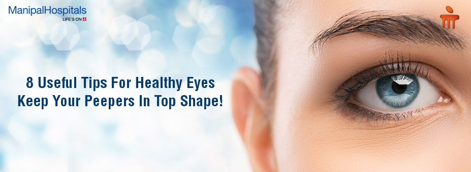 8 Useful Tips For Healthy Eyes – Keep Your Peepers In Top Shape!