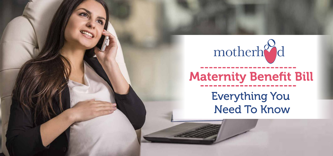 MATERNITY BENEFIT BILL – EVERYTHING YOU NEED TO KNOW