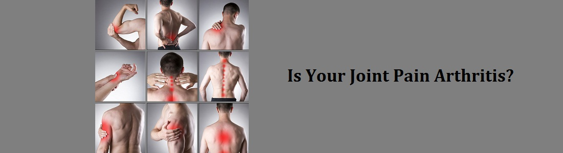 How to find out if your Joint Pain is actually Arthritis?