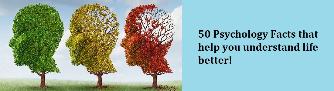 50 PSYCHOLOGY FACTS THAT HELP YOU UNDERSTAND LIFE BETTER