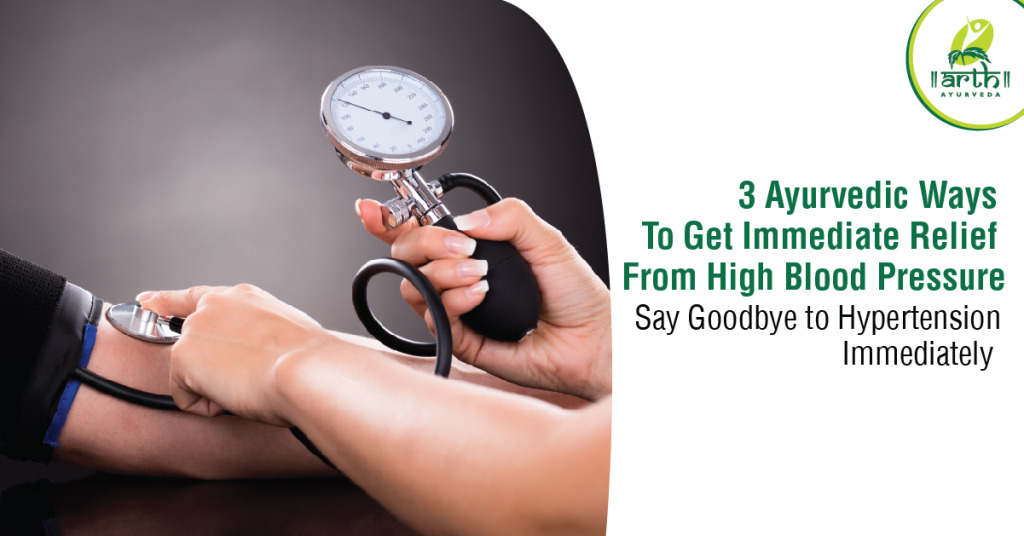 3 Ayurvedic Ways to Get Immediate Relief from High Blood Pressure
