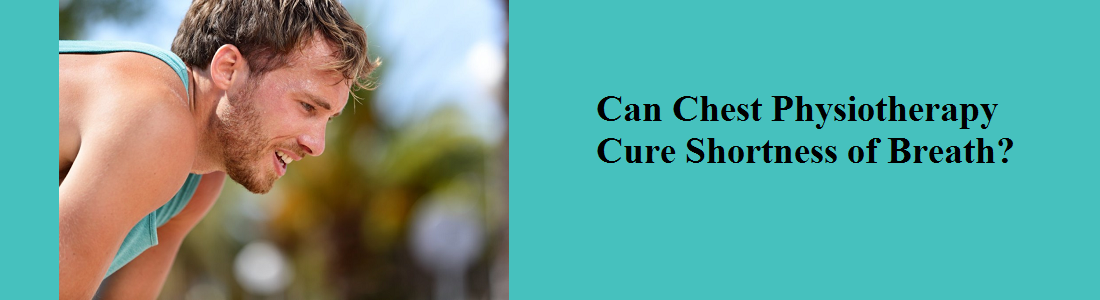 Can Chest Physiotherapy Cure Shortness of Breath?
