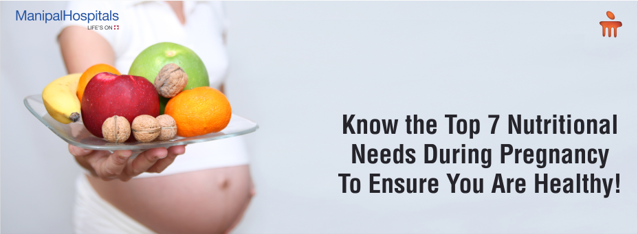Know the Top 7 Nutritional Needs During Pregnancy To Ensure You Are Healthy!