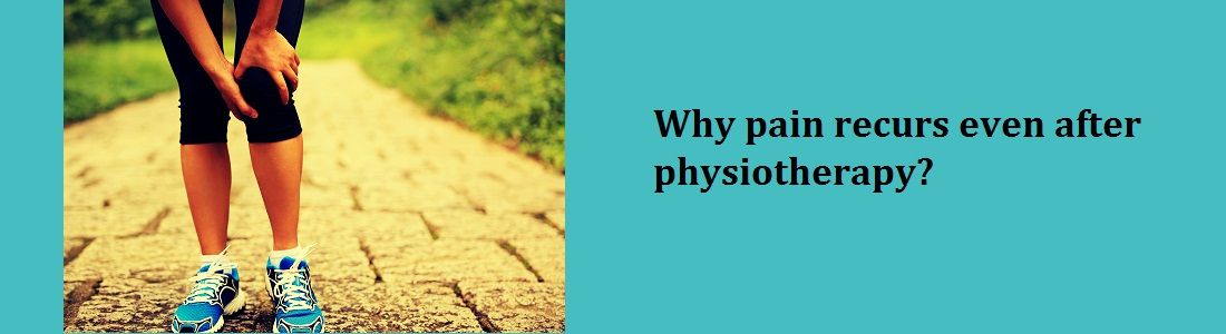 Why pain recurs even after physiotherapy?