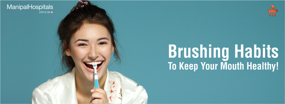 4 Best Brushing Habits To Keep Your Mouth Healthy!
