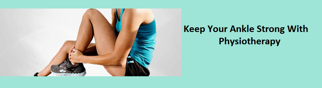 Keep Your Ankle Strong with these Physiotherapy Exercises