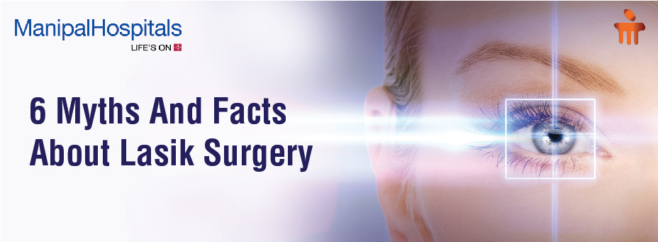 6 Myths And Facts About Lasik Surgery