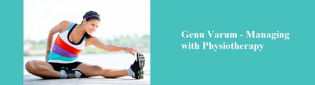 GENU VARUM – MANAGING WITH PHYSIOTHERAPY