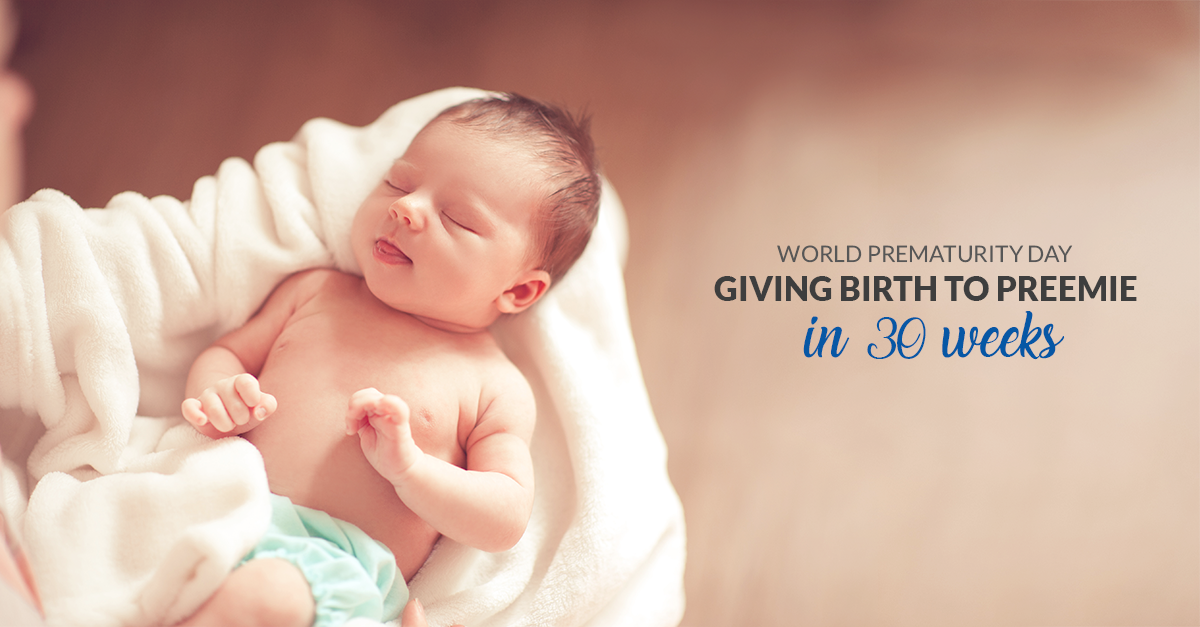 WORLD PREMATURITY DAY – GIVING BIRTH TO PREEMIE IN 30 WEEKS OF GESTATION