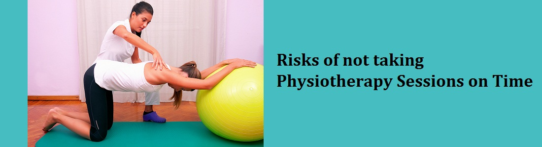 Risks of not taking Physiotherapy Sessions on Time