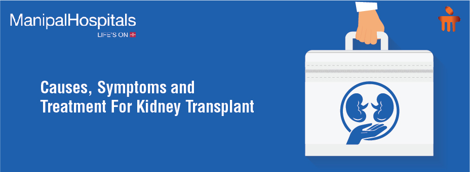 Causes, Symptoms and Treatment For Kidney Transplant