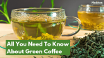 All You Need To Know About Green Coffee