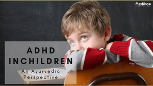 ADHD in Children- An Ayurvedic Perspective