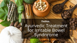 An Ayurvedic Approach in Treating Irritable Bowel Syndrome (IBS)