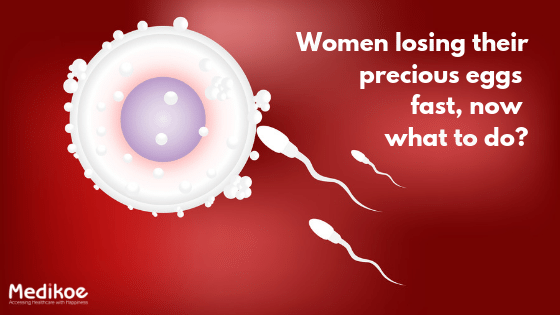 Women losing their precious eggs fast, now what to do?