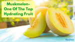 Muskmelon- One Of The Top Hydrating Fruit