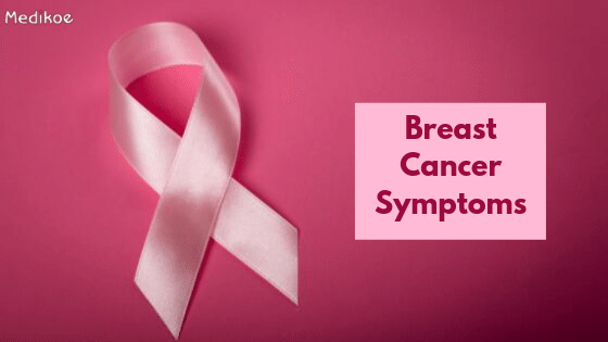 5 symptoms of Breast Cancer every woman should know