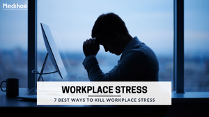 7 Best Ways to Kill Workplace Stress