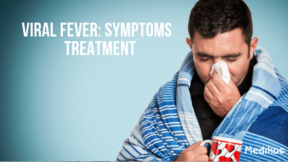 Viral Fever: Symptoms & Treatment