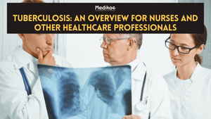 Tuberculosis- An Overview for Nurses and other Healthcare Professionals