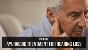 Ayurvedic Treatment for Hearing Loss