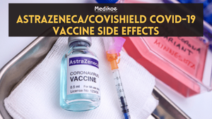AstraZeneca/Covishield COVID-19 Vaccine Side Effects: What to Know?