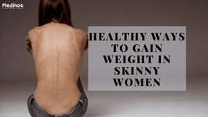 Healthy ways to increase weight in skinny women!