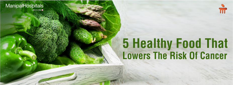 5 Healthy Food That Lowers The Risk Of Cancer