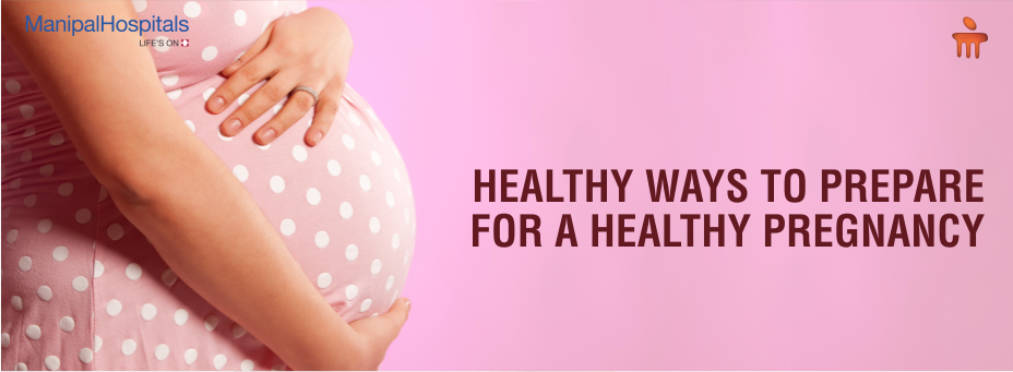 Healthy Ways To Prepare For A Healthy Pregnancy